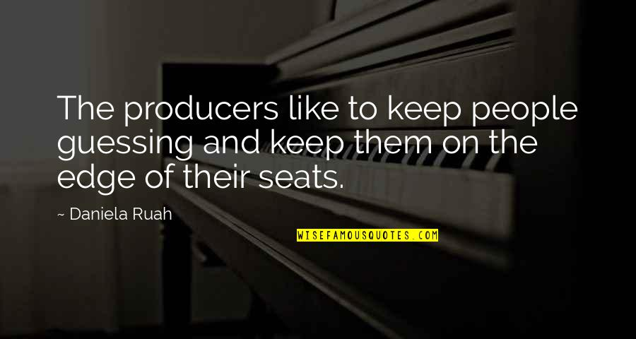 Keep Them Guessing Quotes By Daniela Ruah: The producers like to keep people guessing and