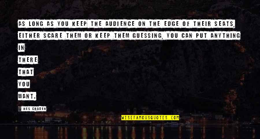 Keep Them Guessing Quotes By Wes Craven: As long as you keep the audience on
