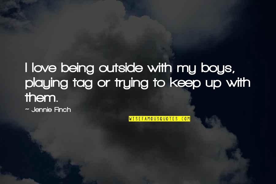 Keep Trying For Love Quotes By Jennie Finch: I love being outside with my boys, playing