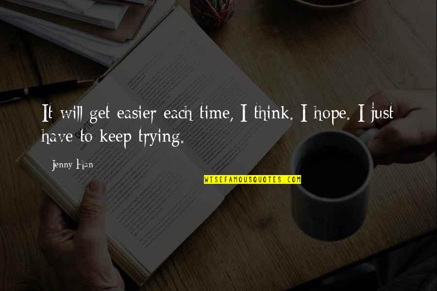 Keep Trying For Love Quotes By Jenny Han: It will get easier each time, I think.