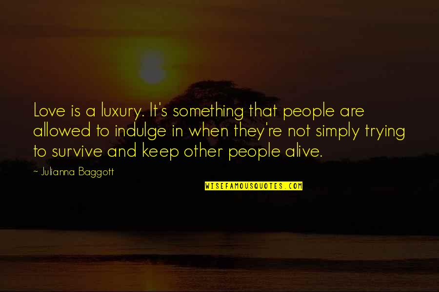Keep Trying For Love Quotes By Julianna Baggott: Love is a luxury. It's something that people