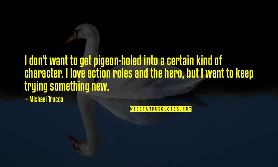 Keep Trying For Love Quotes By Michael Trucco: I don't want to get pigeon-holed into a