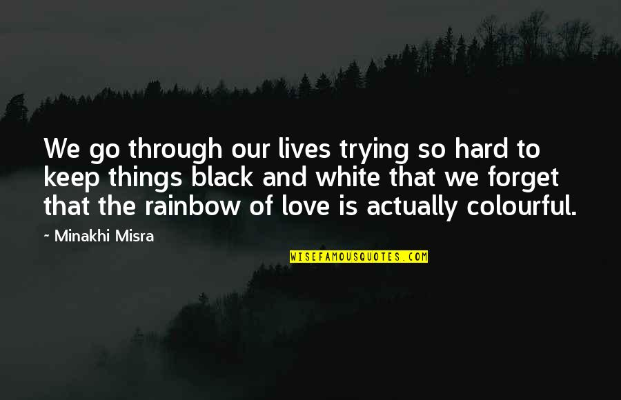 Keep Trying For Love Quotes By Minakhi Misra: We go through our lives trying so hard
