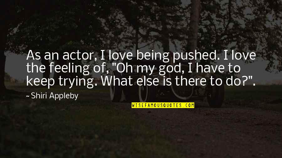 Keep Trying For Love Quotes By Shiri Appleby: As an actor, I love being pushed. I