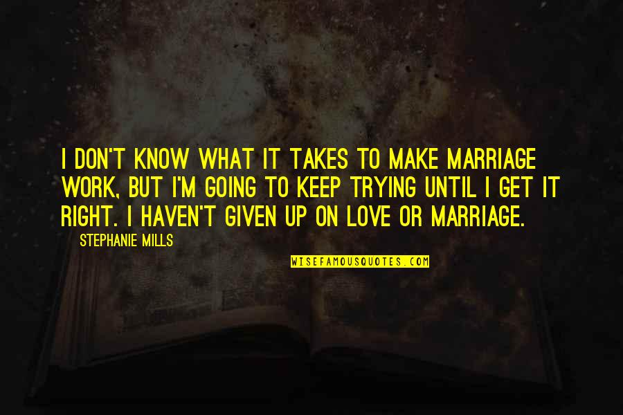 Keep Trying For Love Quotes By Stephanie Mills: I don't know what it takes to make