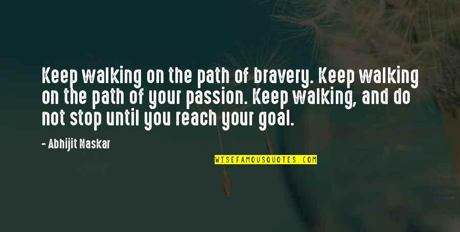 Keep Walking Quotes By Abhijit Naskar: Keep walking on the path of bravery. Keep