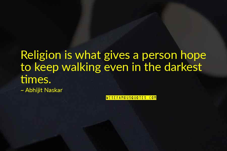 Keep Walking Quotes By Abhijit Naskar: Religion is what gives a person hope to