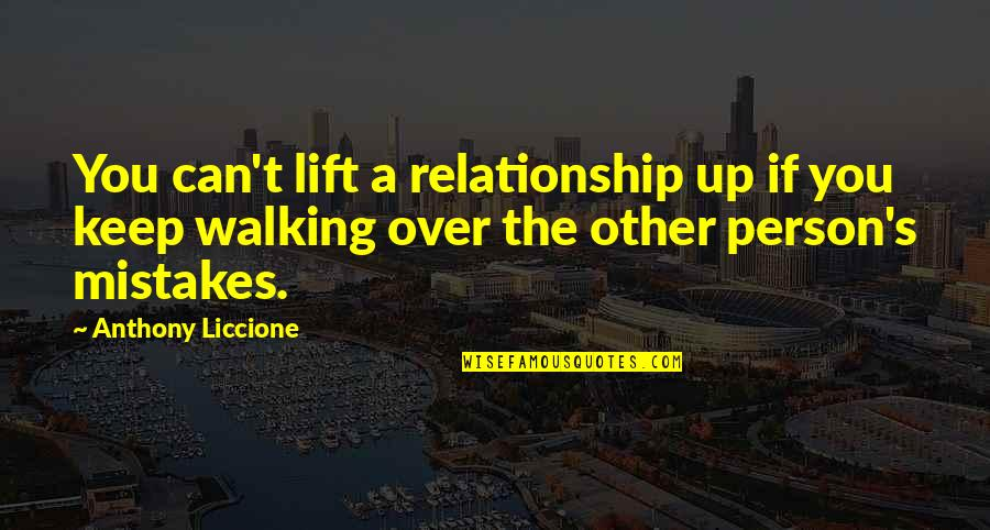Keep Walking Quotes By Anthony Liccione: You can't lift a relationship up if you