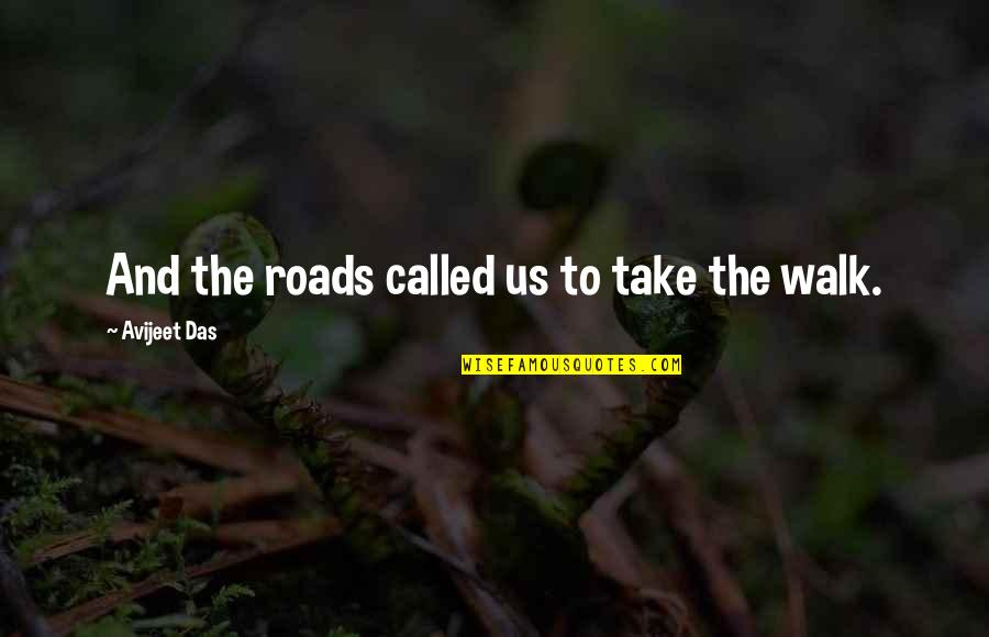 Keep Walking Quotes By Avijeet Das: And the roads called us to take the