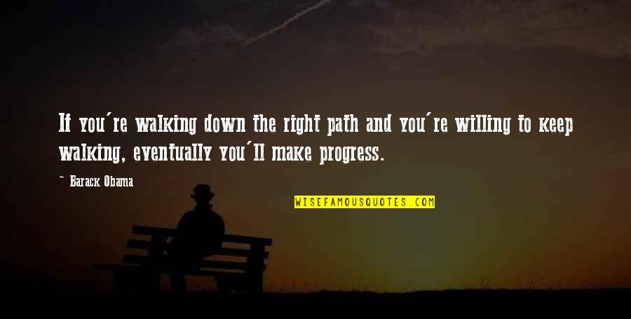 Keep Walking Quotes By Barack Obama: If you're walking down the right path and