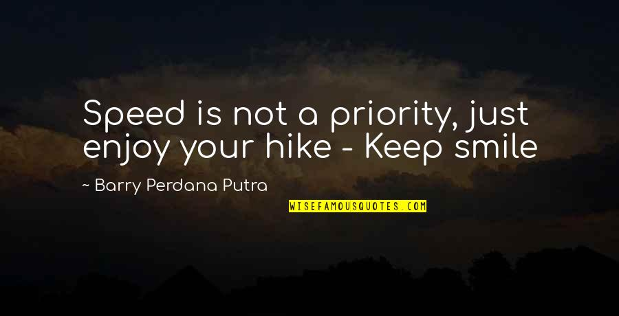 Keep Walking Quotes By Barry Perdana Putra: Speed is not a priority, just enjoy your
