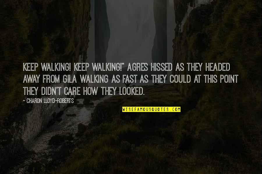 "Keep Walking Quotes By Charon Lloyd-Roberts: Keep walking! Keep walking!"" Agres hissed as they"