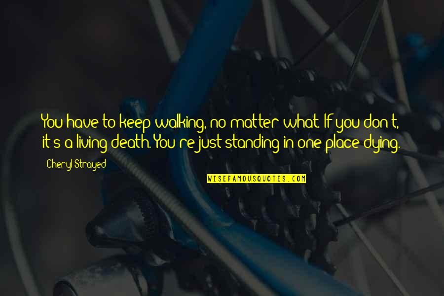 Keep Walking Quotes By Cheryl Strayed: You have to keep walking, no matter what.