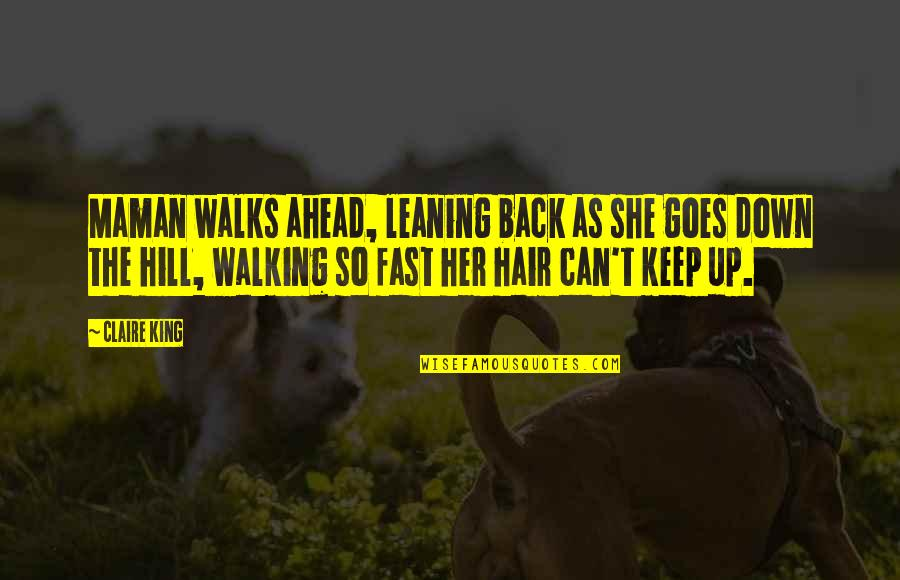 Keep Walking Quotes By Claire King: Maman walks ahead, leaning back as she goes
