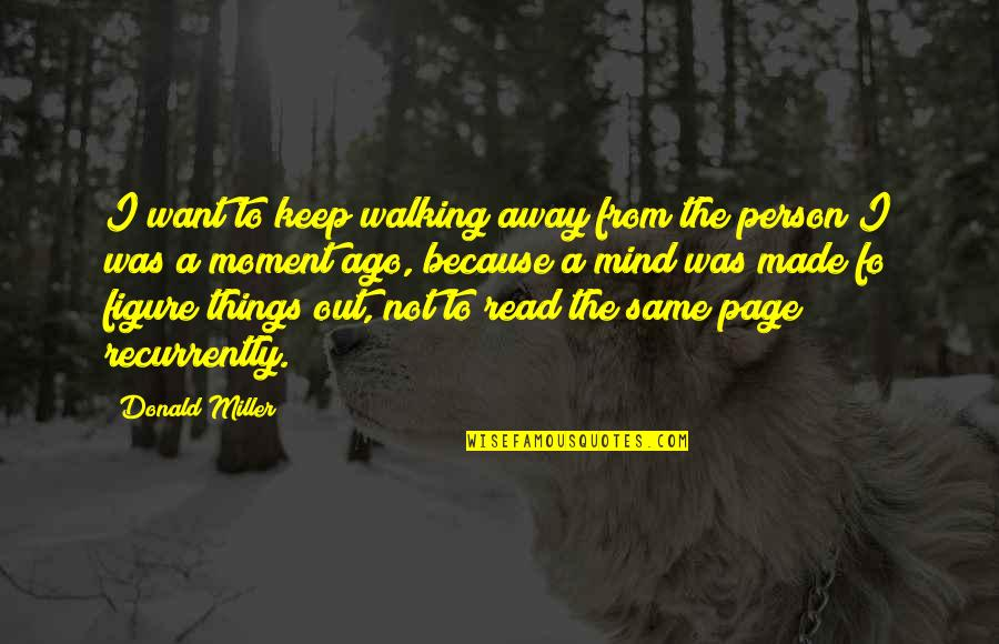 Keep Walking Quotes By Donald Miller: I want to keep walking away from the