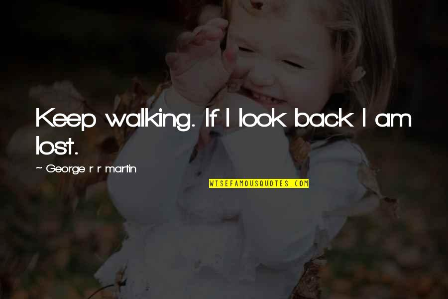 Keep Walking Quotes By George R R Martin: Keep walking. If I look back I am