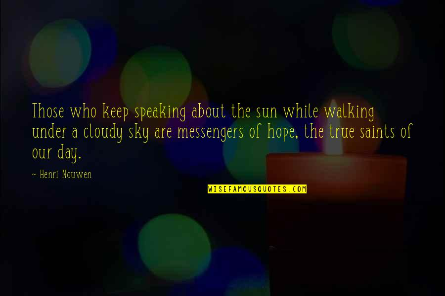 Keep Walking Quotes By Henri Nouwen: Those who keep speaking about the sun while