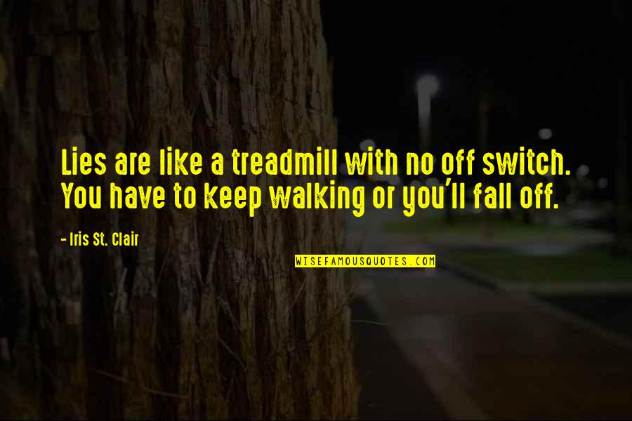 Keep Walking Quotes By Iris St. Clair: Lies are like a treadmill with no off