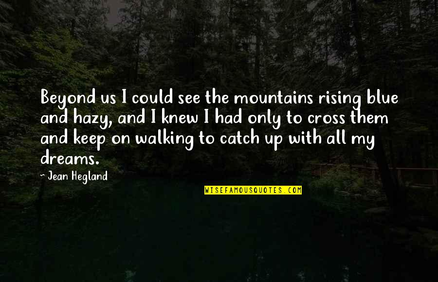Keep Walking Quotes By Jean Hegland: Beyond us I could see the mountains rising