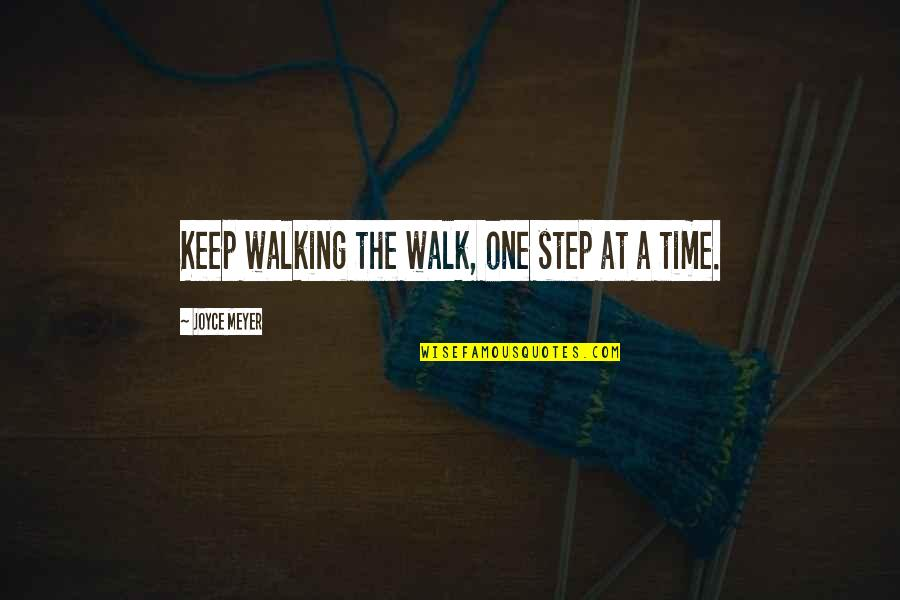 Keep Walking Quotes By Joyce Meyer: Keep walking the walk, one step at a