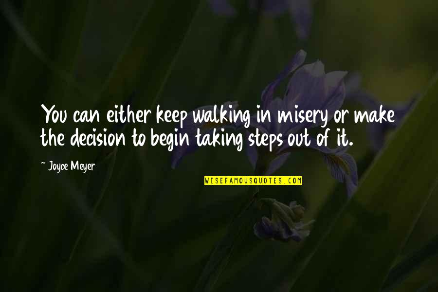 Keep Walking Quotes By Joyce Meyer: You can either keep walking in misery or