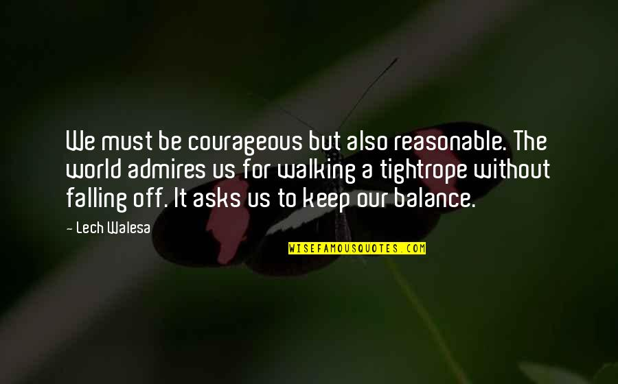 Keep Walking Quotes By Lech Walesa: We must be courageous but also reasonable. The