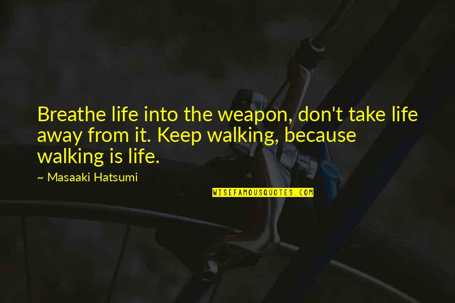 Keep Walking Quotes By Masaaki Hatsumi: Breathe life into the weapon, don't take life