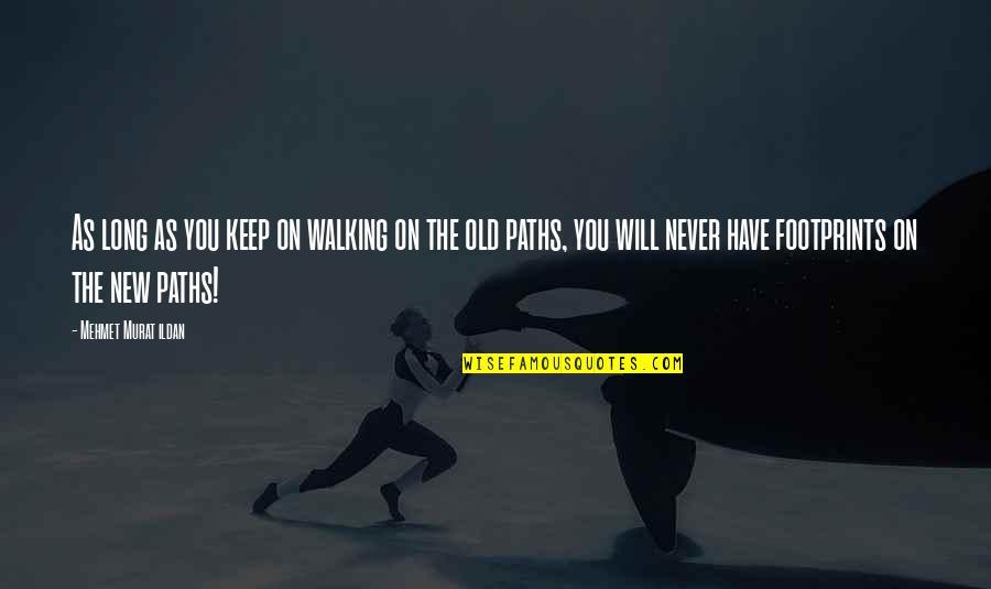 Keep Walking Quotes By Mehmet Murat Ildan: As long as you keep on walking on