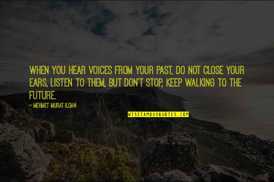 Keep Walking Quotes By Mehmet Murat Ildan: When you hear voices from your past, do