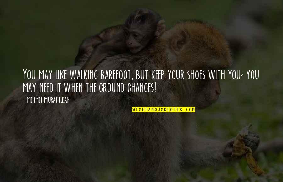 Keep Walking Quotes By Mehmet Murat Ildan: You may like walking barefoot, but keep your