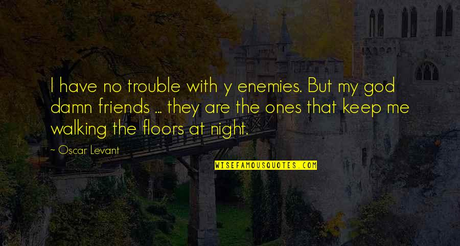 Keep Walking Quotes By Oscar Levant: I have no trouble with y enemies. But