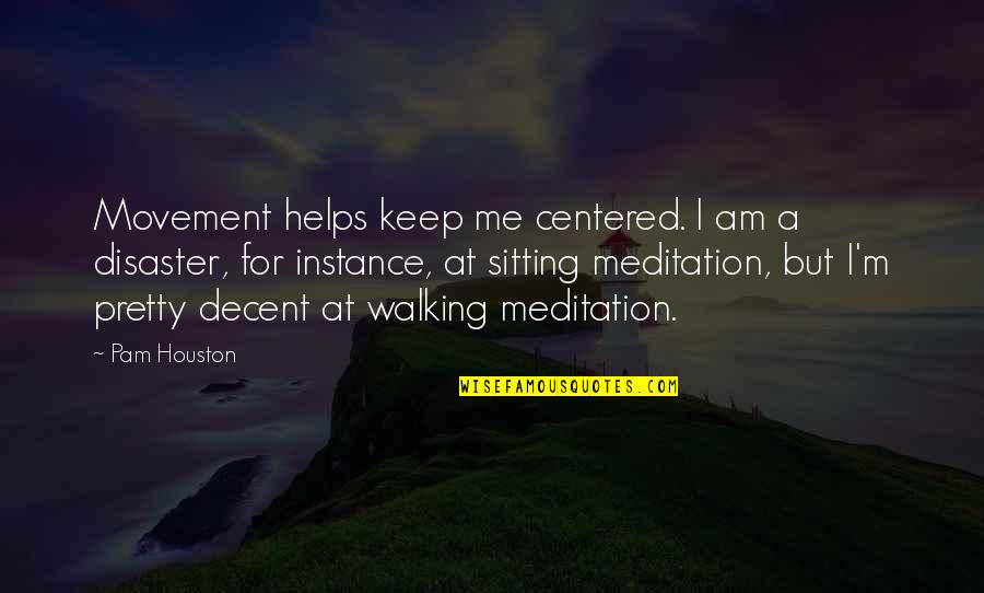 Keep Walking Quotes By Pam Houston: Movement helps keep me centered. I am a