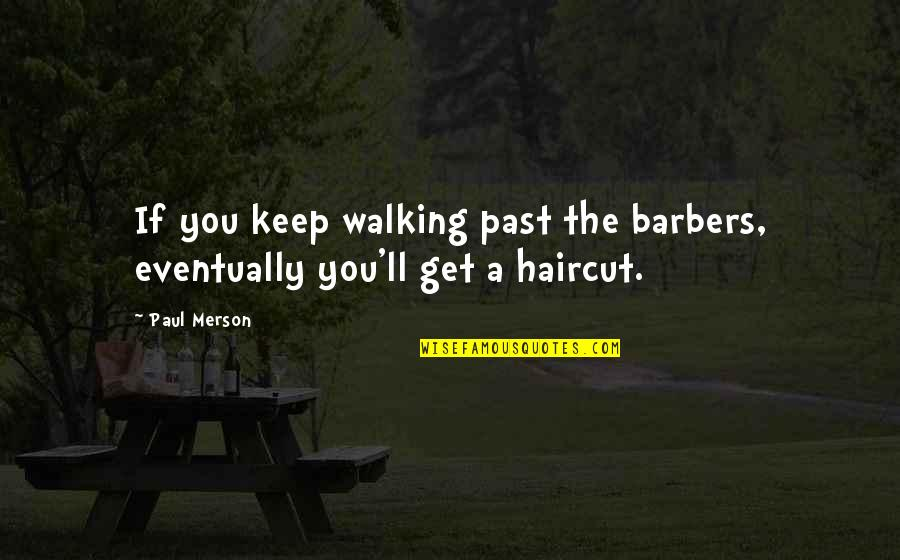 Keep Walking Quotes By Paul Merson: If you keep walking past the barbers, eventually