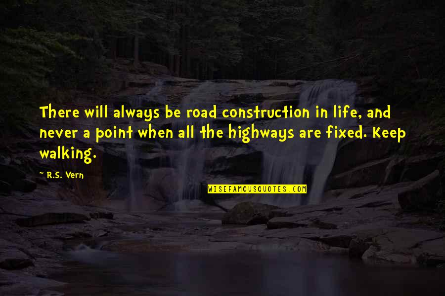 Keep Walking Quotes By R.S. Vern: There will always be road construction in life,