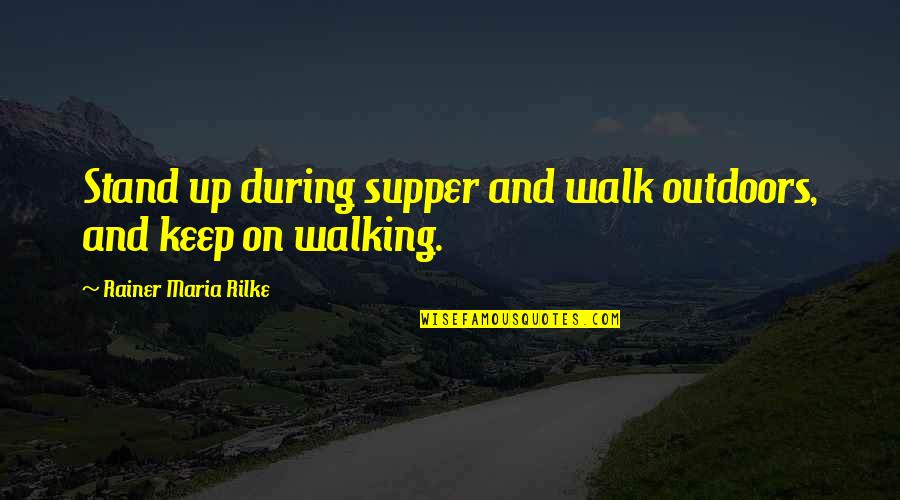 Keep Walking Quotes By Rainer Maria Rilke: Stand up during supper and walk outdoors, and