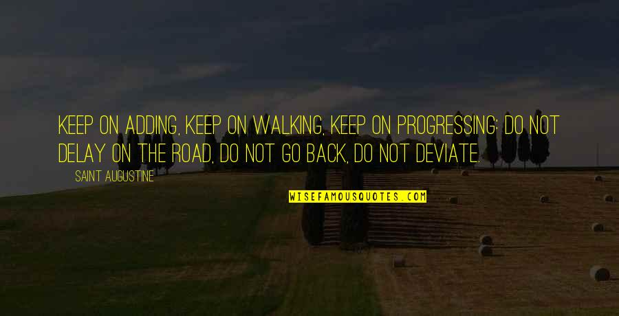Keep Walking Quotes By Saint Augustine: Keep on adding, keep on walking, keep on