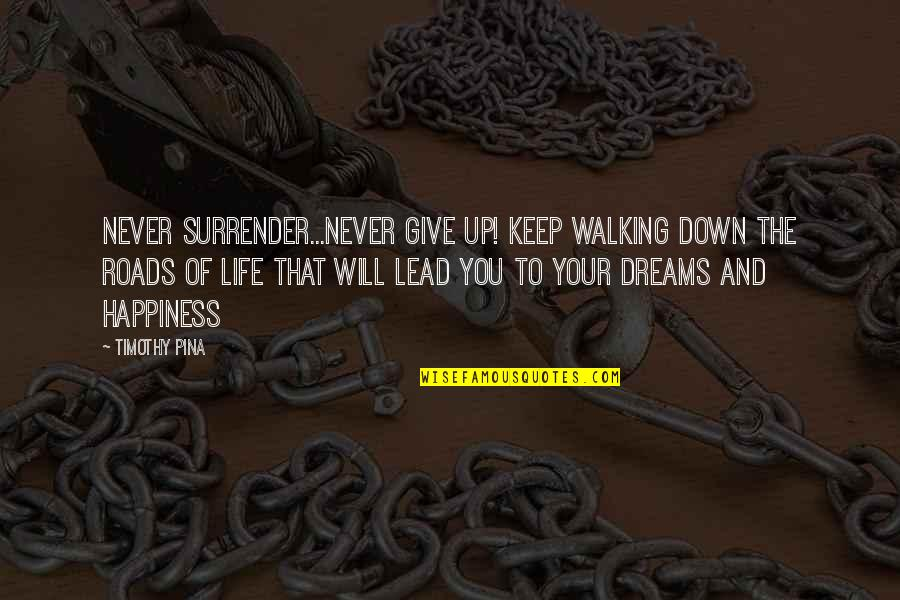Keep Walking Quotes By Timothy Pina: Never surrender...never give up! Keep walking down the