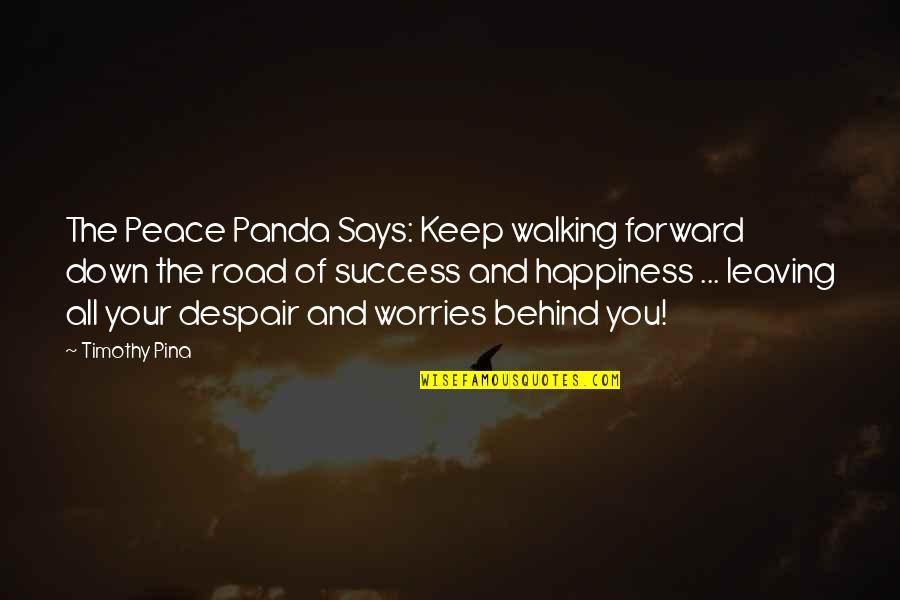 Keep Walking Quotes By Timothy Pina: The Peace Panda Says: Keep walking forward down
