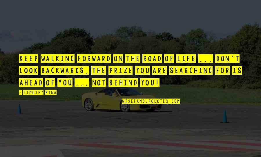 Keep Walking Quotes By Timothy Pina: Keep walking forward on the road of life