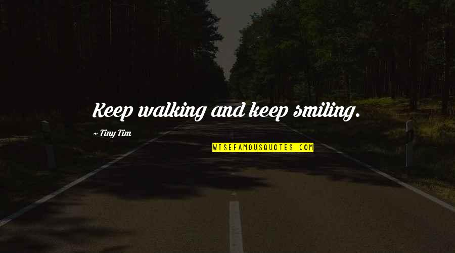 Keep Walking Quotes By Tiny Tim: Keep walking and keep smiling.