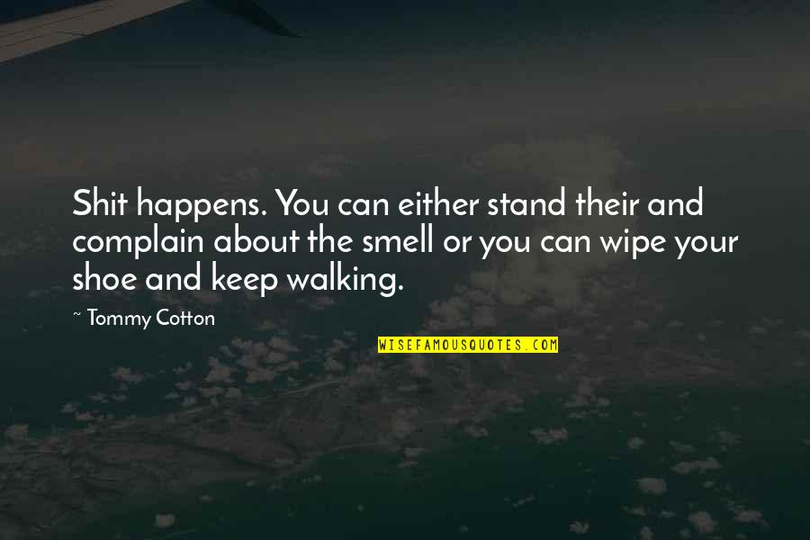 Keep Walking Quotes By Tommy Cotton: Shit happens. You can either stand their and
