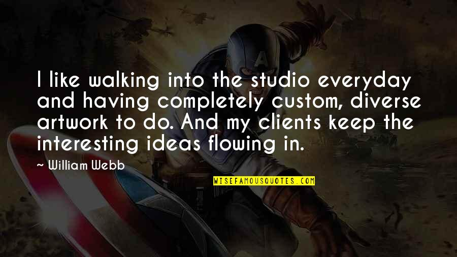 Keep Walking Quotes By William Webb: I like walking into the studio everyday and
