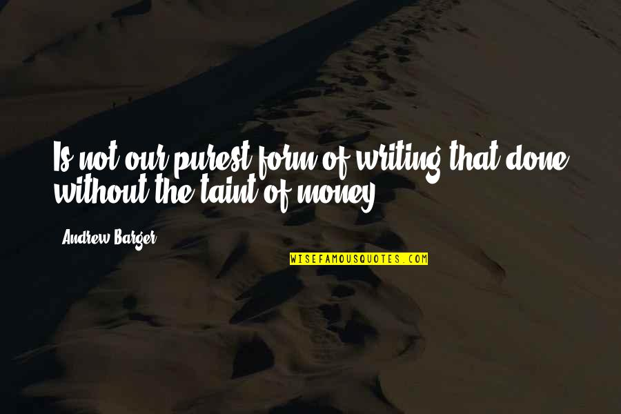 Keep Your Attitude In Your Pocket Quotes By Andrew Barger: Is not our purest form of writing that