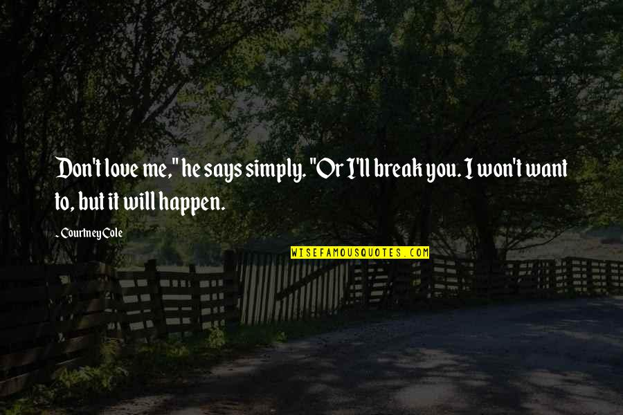 """Keep Your Attitude In Your Pocket Quotes By Courtney Cole: Don't love me,"""" he says simply. """"Or I'll"""