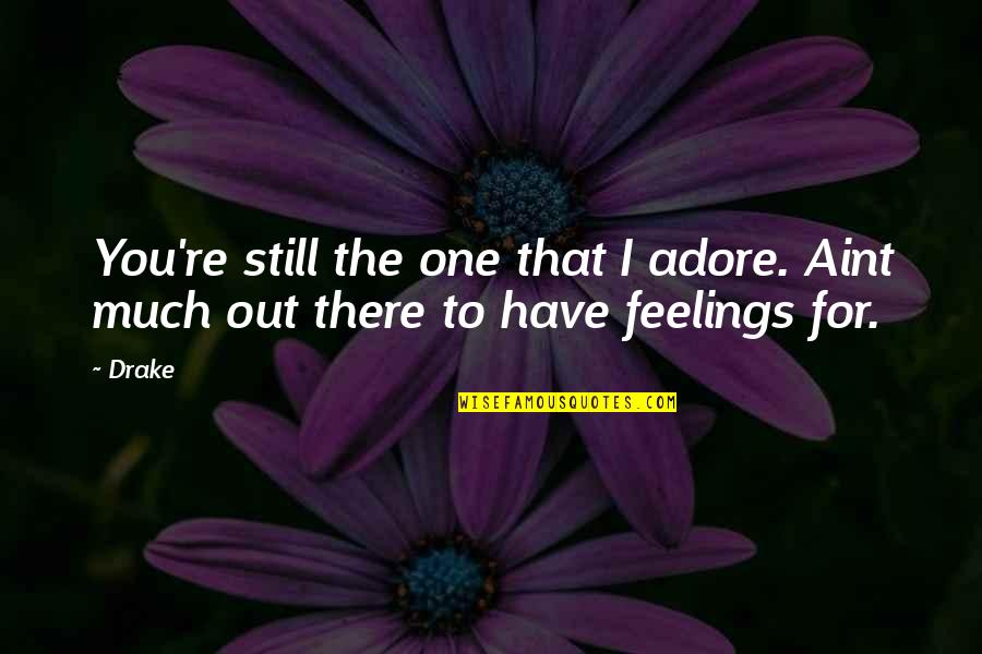 Keep Your Attitude In Your Pocket Quotes By Drake: You're still the one that I adore. Aint
