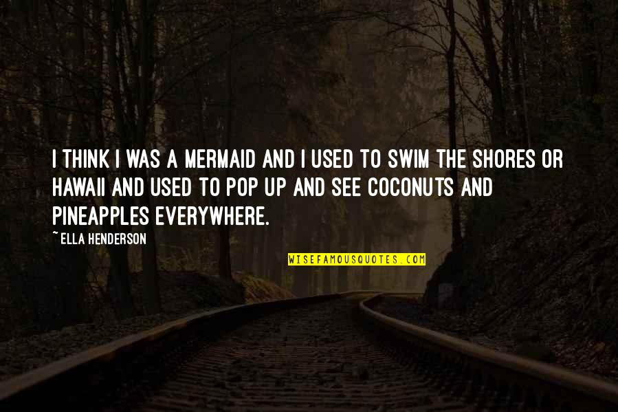 Keep Your Attitude In Your Pocket Quotes By Ella Henderson: I think I was a mermaid and I