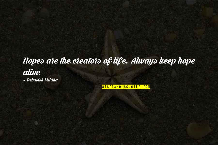 Keep Your Hopes Up Quotes By Debasish Mridha: Hopes are the creators of life. Always keep