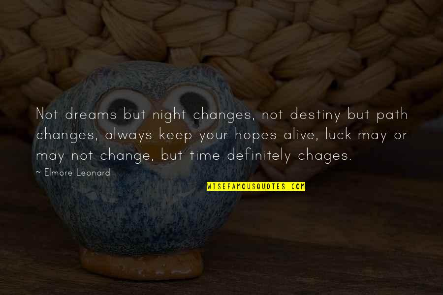 Keep Your Hopes Up Quotes By Elmore Leonard: Not dreams but night changes, not destiny but