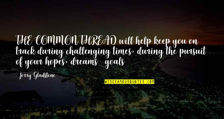 Keep Your Hopes Up Quotes By Jerry Gladstone: THE COMMON THREAD will help keep you on