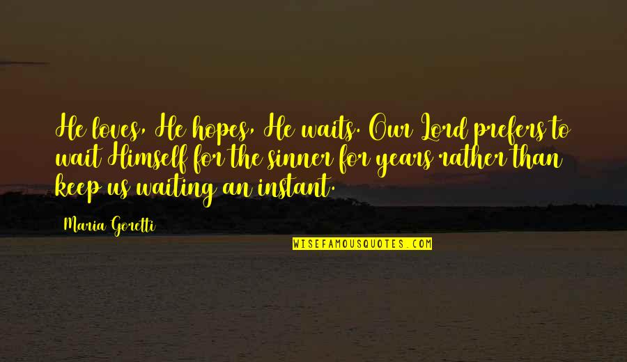 Keep Your Hopes Up Quotes By Maria Goretti: He loves, He hopes, He waits. Our Lord